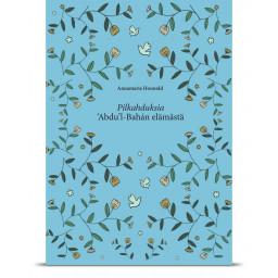 Pilkahduksia 'Abdu'l-Bahán elämästä