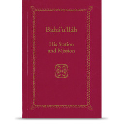 Bahá'u'lláh - His Station and Mission