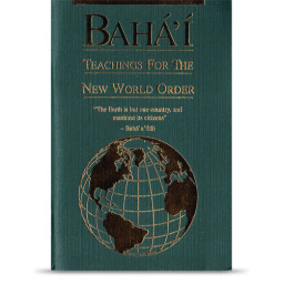 Bahá'í Teachings for the New World Order